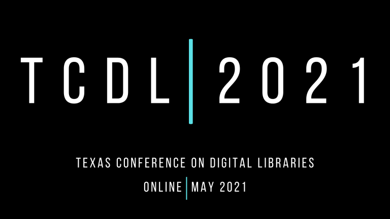 Join us at the Texas Conference on Digital Libraries (TCDL)